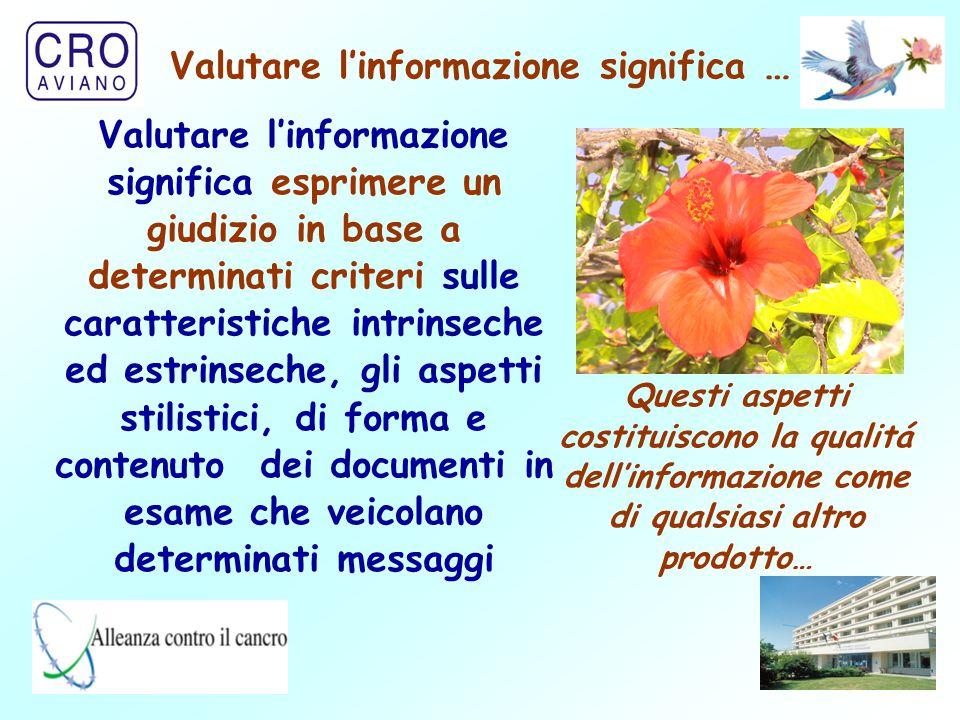 2 Valutare l'informazione significa esprimere un giudizio in base a determinati criteri sulle caratteristiche intrinseche ed estrinseche, gli aspetti