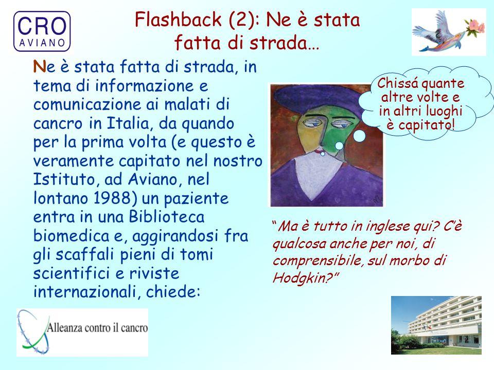 33 Ne è stata fatta di strada, in tema di informazione e comunicazione ai malati di cancro in Italia, da quando per la prima volta (e questo è veramen