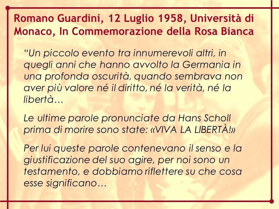 """Romano Guardini, 12 Luglio 1958, Università di Monaco, In Commemorazione della Rosa Bianca """"Un piccolo evento tra innumerevoli altri, in quegli anni c"""