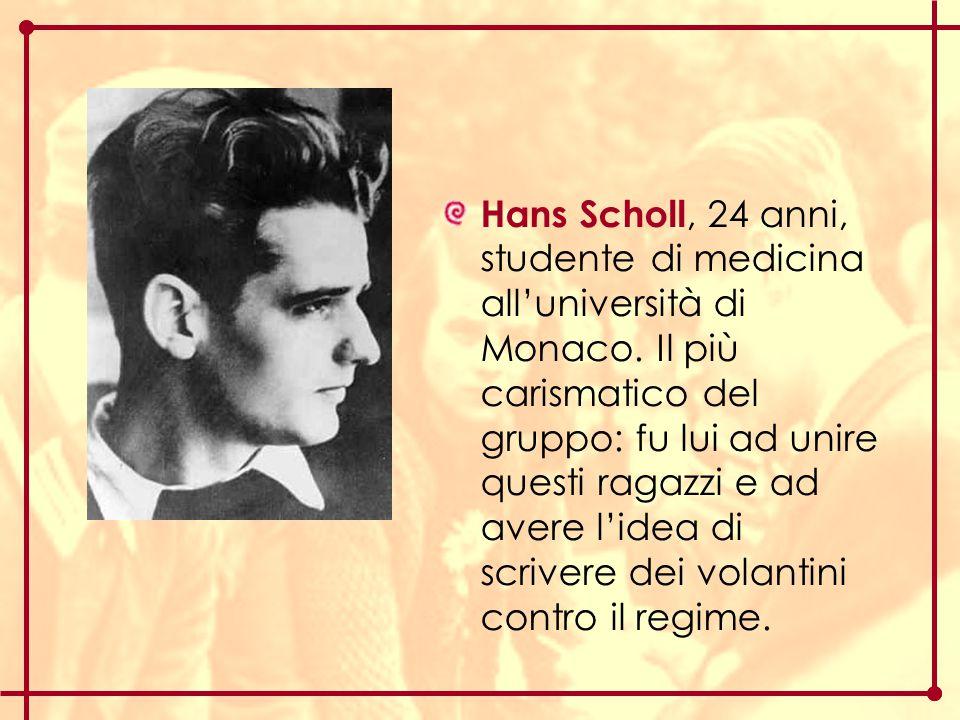 Hans Scholl, 24 anni, studente di medicina all'università di Monaco. Il più carismatico del gruppo: fu lui ad unire questi ragazzi e ad avere l'idea d