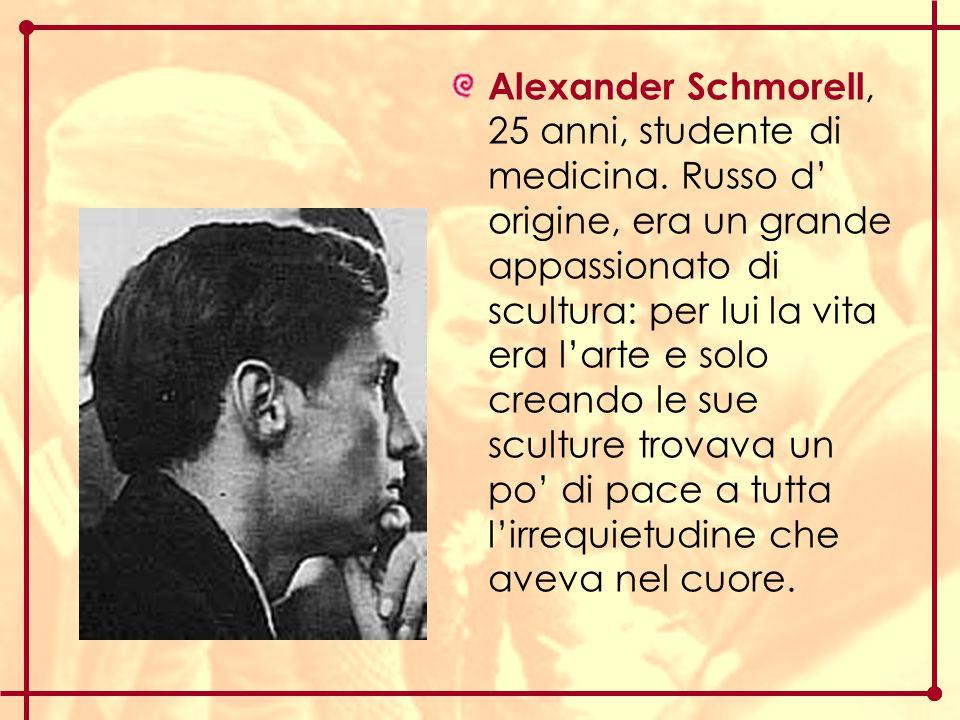 Alexander Schmorell, 25 anni, studente di medicina. Russo d' origine, era un grande appassionato di scultura: per lui la vita era l'arte e solo creand