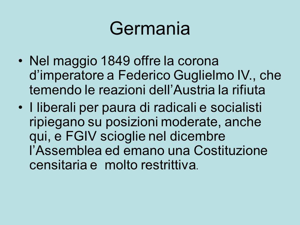 Germania Nel maggio 1849 offre la corona d'imperatore a Federico Guglielmo IV., che temendo le reazioni dell'Austria la rifiuta I liberali per paura d