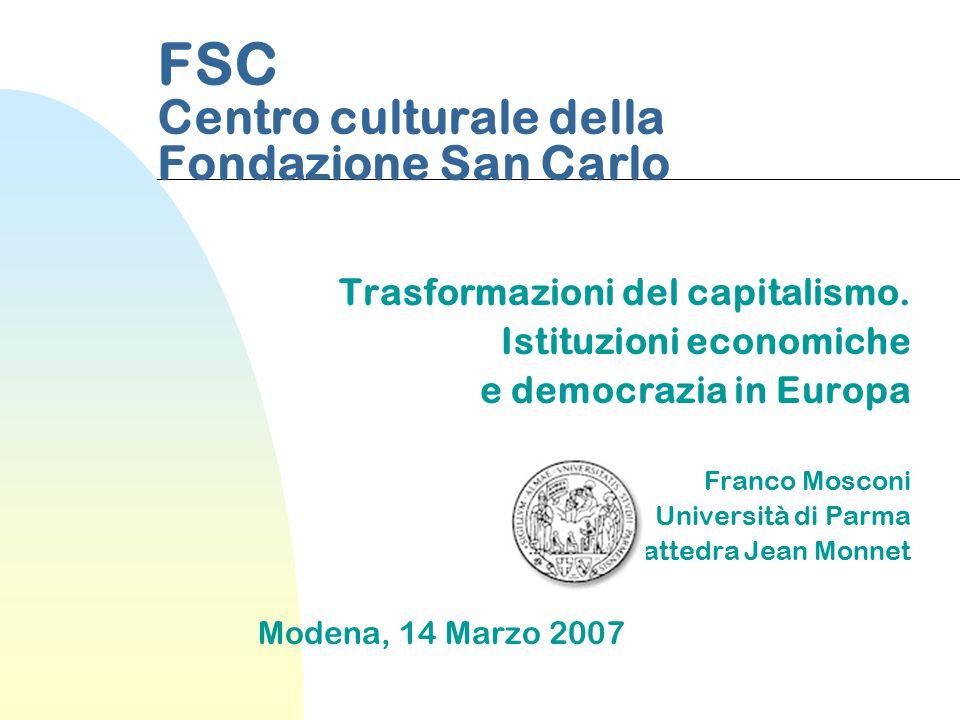 FSC Centro culturale della Fondazione San Carlo Trasformazioni del capitalismo. Istituzioni economiche e democrazia in Europa Franco Mosconi Universit