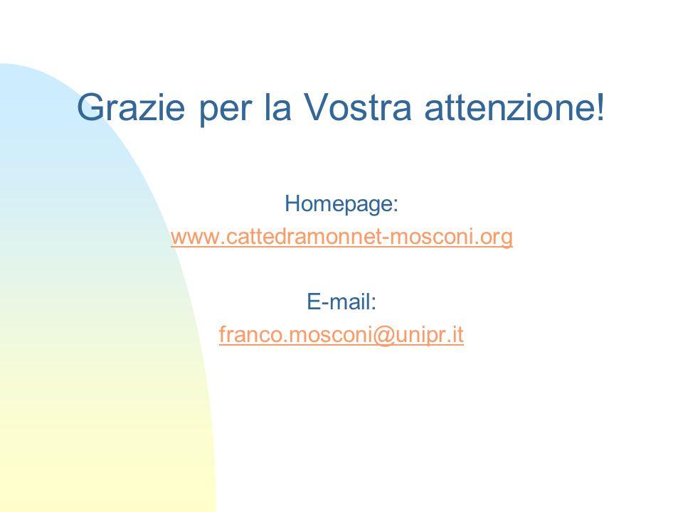 Grazie per la Vostra attenzione! Homepage: www.cattedramonnet-mosconi.org E-mail: franco.mosconi@unipr.it