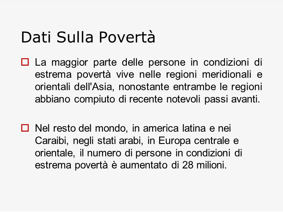 Dati Sulla Povertà  La maggior parte delle persone in condizioni di estrema povertà vive nelle regioni meridionali e orientali dell Asia, nonostante entrambe le regioni abbiano compiuto di recente notevoli passi avanti.