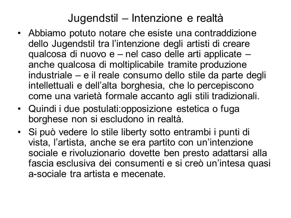 Jugendstil – Intenzione e realtà Abbiamo potuto notare che esiste una contraddizione dello Jugendstil tra l'intenzione degli artisti di creare qualcos