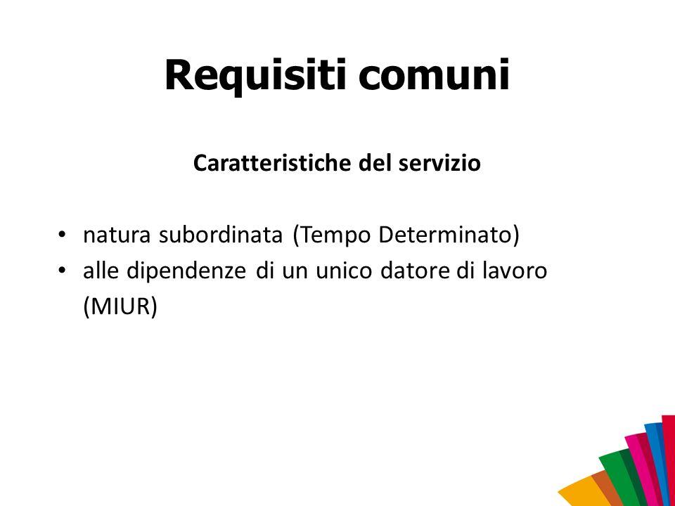 Requisiti comuni Caratteristiche del servizio natura subordinata (Tempo Determinato) alle dipendenze di un unico datore di lavoro (MIUR)