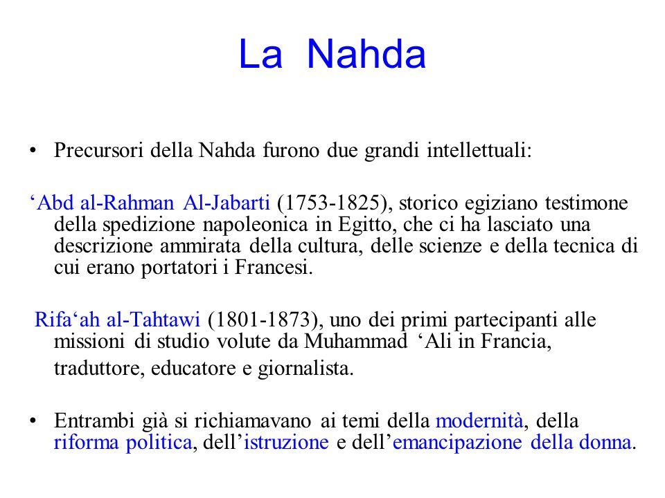 La Nahda Precursori della Nahda furono due grandi intellettuali: 'Abd al-Rahman Al-Jabarti (1753-1825), storico egiziano testimone della spedizione na