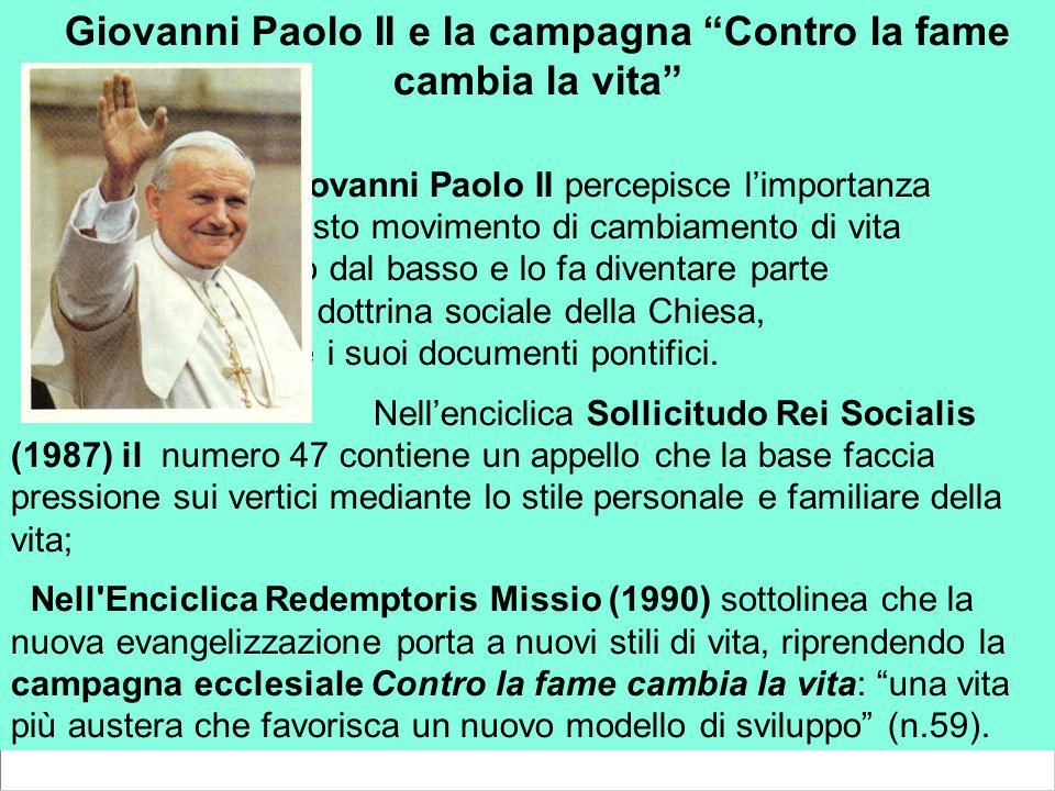 Giovanni Paolo II e la campagna Contro la fame cambia la vita Giovanni Paolo II percepisce l'importanza di questo movimento di cambiamento di vita promosso dal basso e lo fa diventare parte della dottrina sociale della Chiesa, mediante i suoi documenti pontifici.