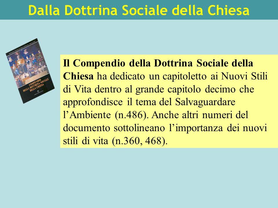 Dalla Dottrina Sociale della Chiesa Il Compendio della Dottrina Sociale della Chiesa ha dedicato un capitoletto ai Nuovi Stili di Vita dentro al grande capitolo decimo che approfondisce il tema del Salvaguardare l'Ambiente (n.486).