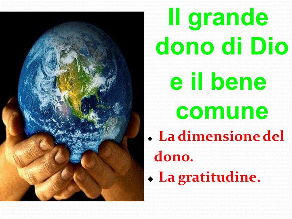 Il grande dono di Dio e il bene comune  La dimensione del dono.  La gratitudine.