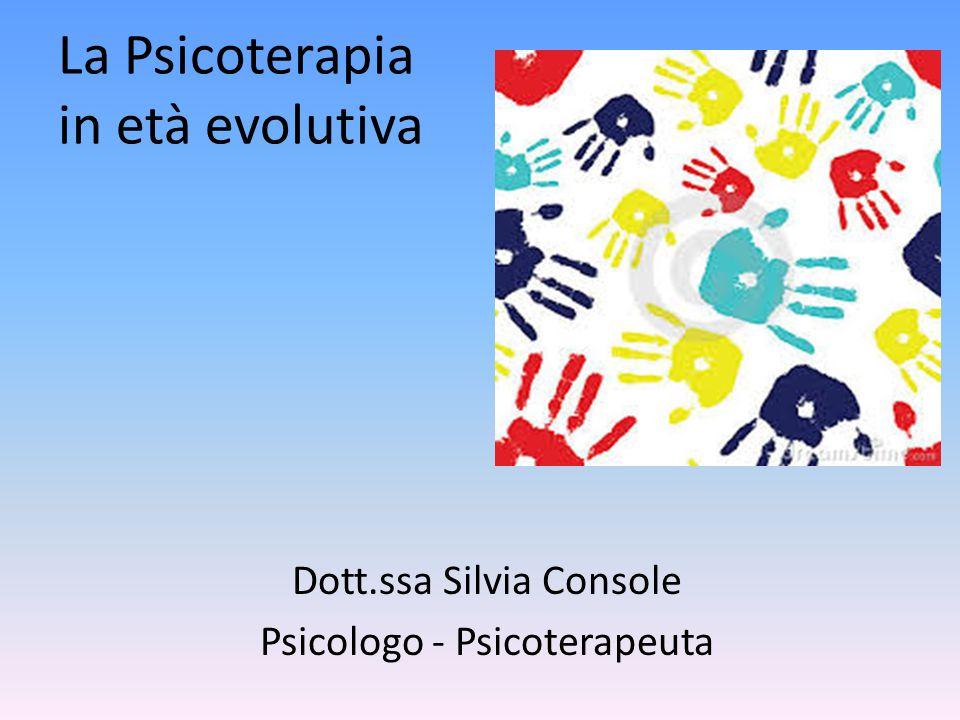 La Psicoterapia in età evolutiva Dott.ssa Silvia Console Psicologo - Psicoterapeuta