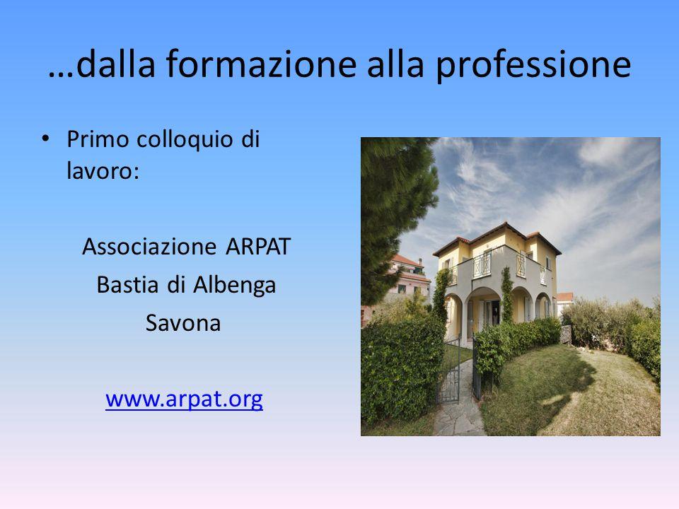 …dalla formazione alla professione Primo colloquio di lavoro: Associazione ARPAT Bastia di Albenga Savona www.arpat.org