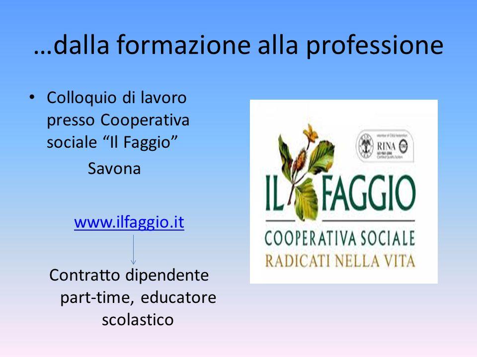 """…dalla formazione alla professione Colloquio di lavoro presso Cooperativa sociale """"Il Faggio"""" Savona www.ilfaggio.it Contratto dipendente part-time, e"""