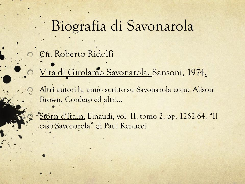 Biografia di Savonarola Cfr. Roberto Ridolfi Vita di Girolamo Savonarola, Sansoni, 1974. Altri autori h, anno scritto su Savonarola come Alison Brown,