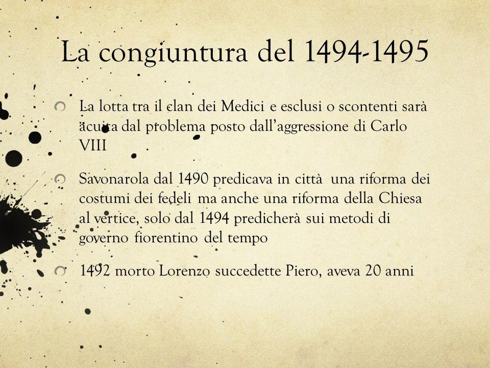 La congiuntura del 1494-1495 La lotta tra il clan dei Medici e esclusi o scontenti sarà acuita dal problema posto dall'aggressione di Carlo VIII Savon