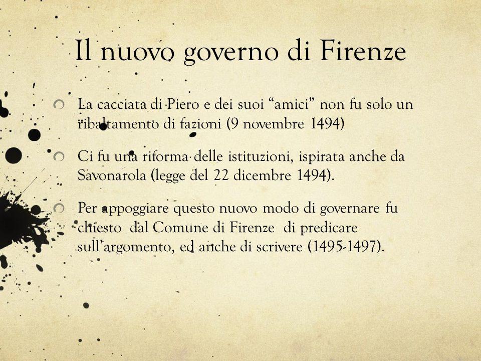 """Il nuovo governo di Firenze La cacciata di Piero e dei suoi """"amici"""" non fu solo un ribaltamento di fazioni (9 novembre 1494) Ci fu una riforma delle i"""
