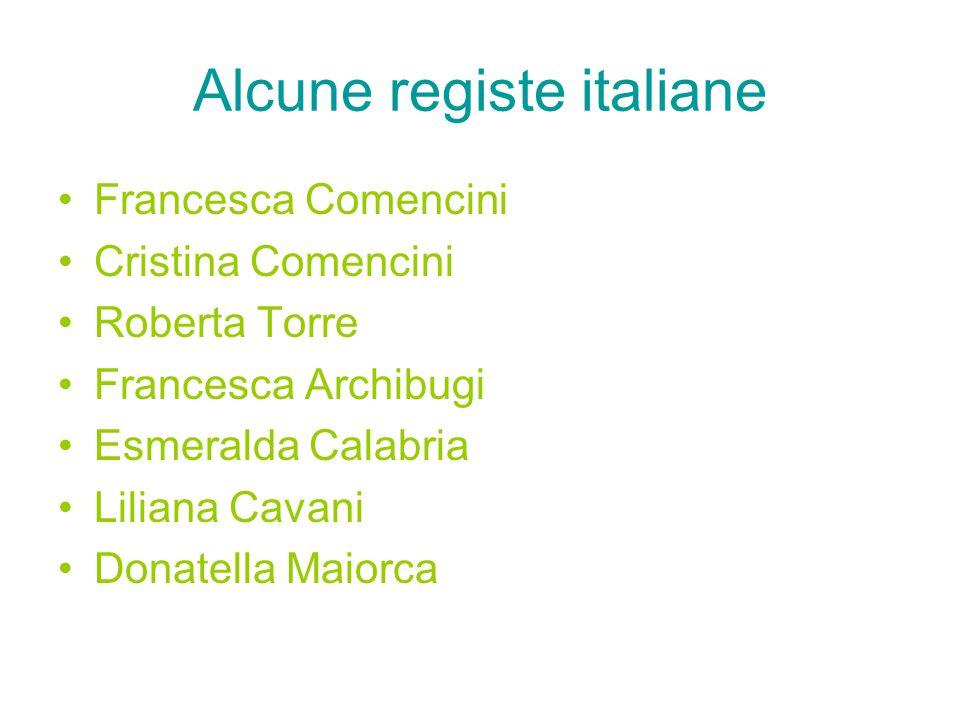 Alcune registe italiane Francesca Comencini Cristina Comencini Roberta Torre Francesca Archibugi Esmeralda Calabria Liliana Cavani Donatella Maiorca
