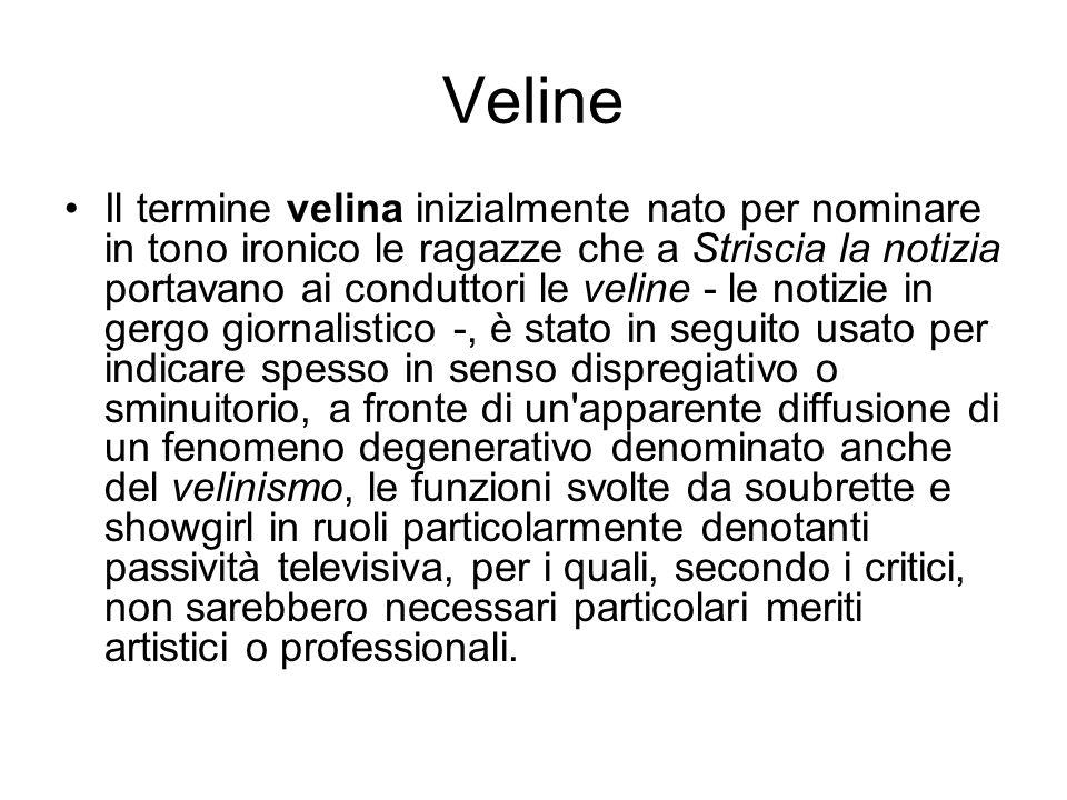 Veline Il termine velina inizialmente nato per nominare in tono ironico le ragazze che a Striscia la notizia portavano ai conduttori le veline - le no
