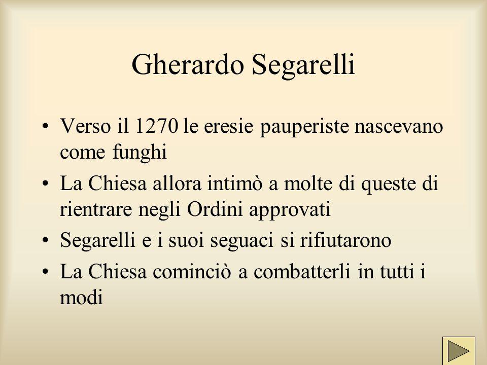 Gli Apostolici Detti anche pauperistici, furono tra i movimenti più importanti in Italia Ricordiamo 2 eretici: Gherardo Segarelli Fra' Dolcino