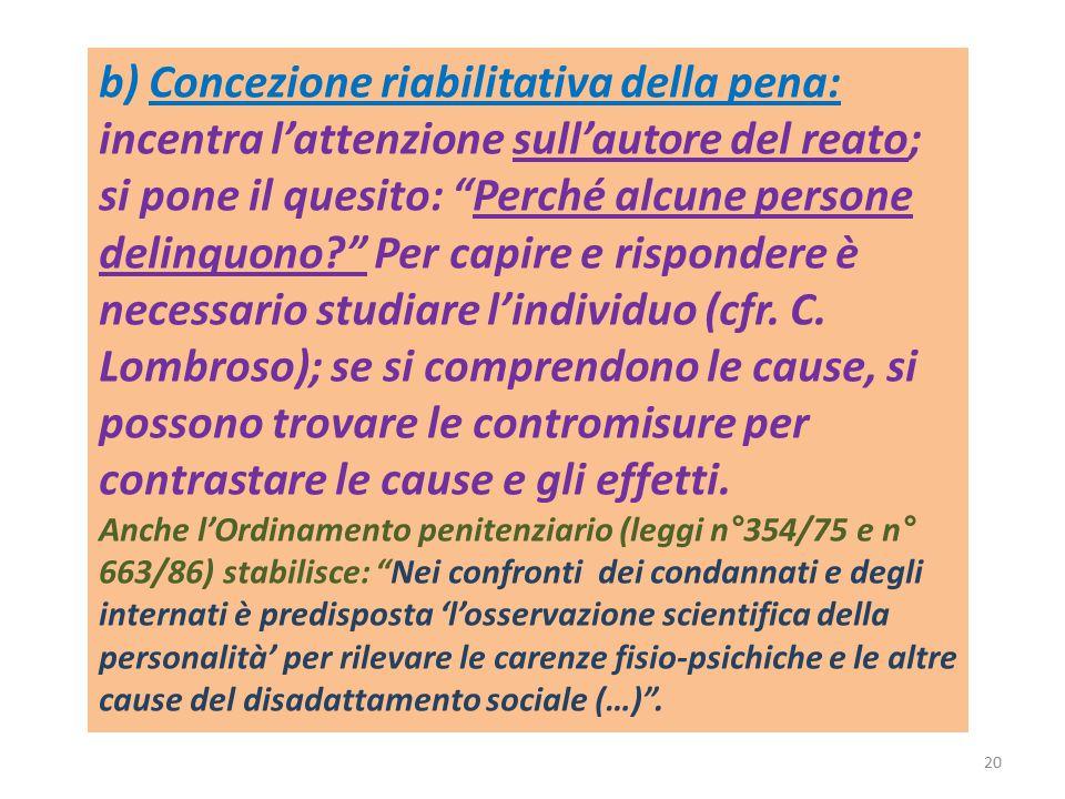 """b) Concezione riabilitativa della pena: incentra l'attenzione sull'autore del reato; si pone il quesito: """"Perché alcune persone delinquono?"""" Per capir"""