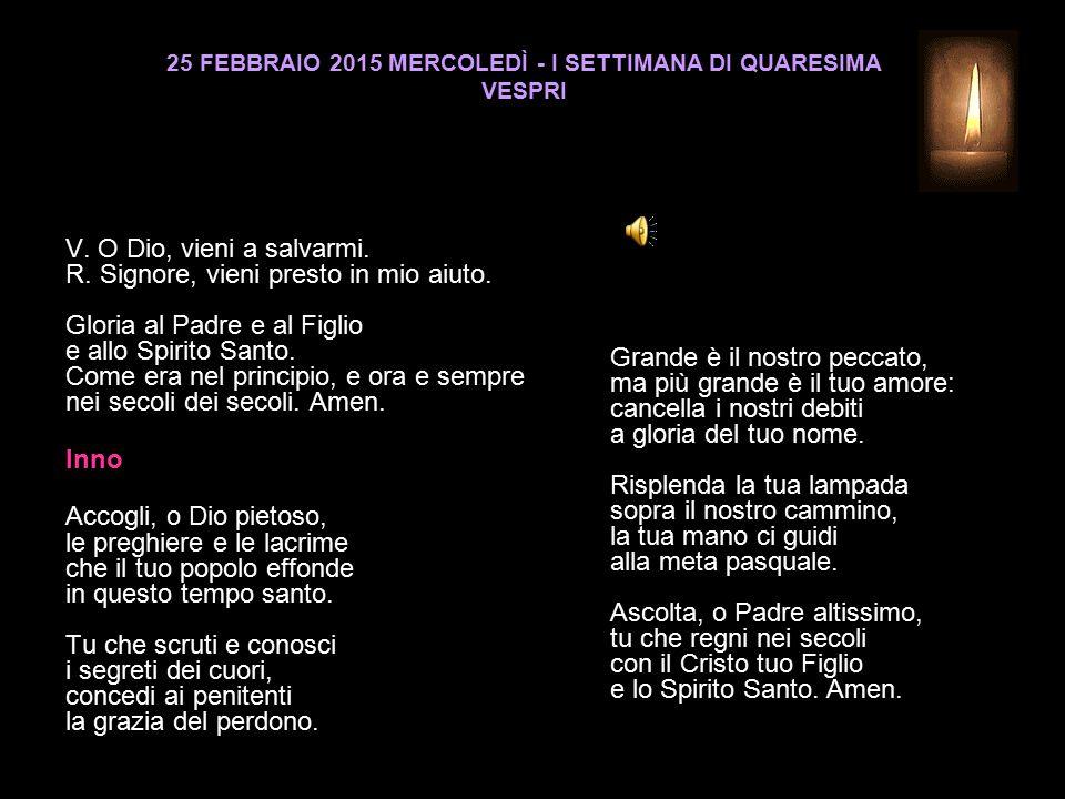 25 FEBBRAIO 2015 MERCOLEDÌ - I SETTIMANA DI QUARESIMA VESPRI V.