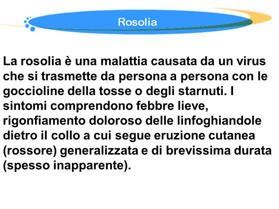 La rosolia è una malattia causata da un virus che si trasmette da persona a persona con le goccioline della tosse o degli starnuti.
