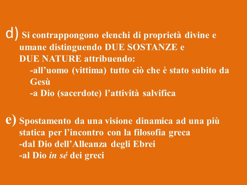 d) Si contrappongono elenchi di proprietà divine e umane distinguendo DUE SOSTANZE e DUE NATURE attribuendo: -all'uomo (vittima) tutto ciò che è stato