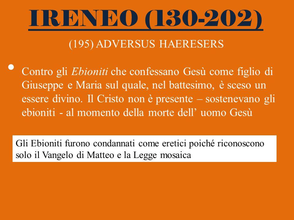 IRENEO (130-202) (195) ADVERSUS HAERESERS Contro gli Ebioniti che confessano Gesù come figlio di Giuseppe e Maria sul quale, nel battesimo, è sceso un