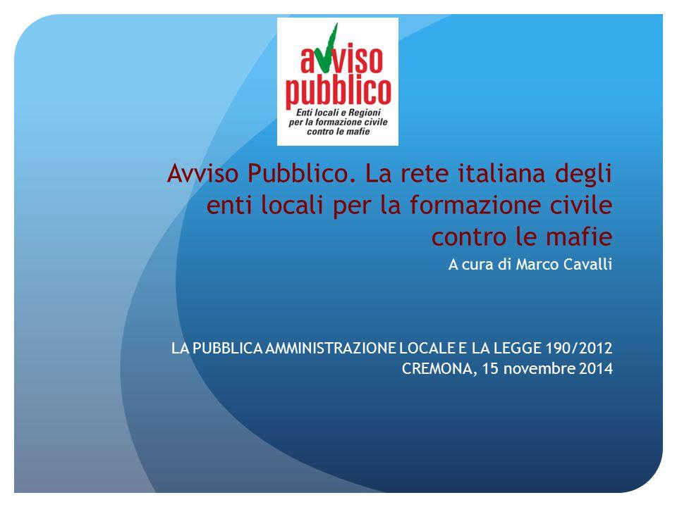 Avviso Pubblico. La rete italiana degli enti locali per la formazione civile contro le mafie A cura di Marco Cavalli LA PUBBLICA AMMINISTRAZIONE LOCAL