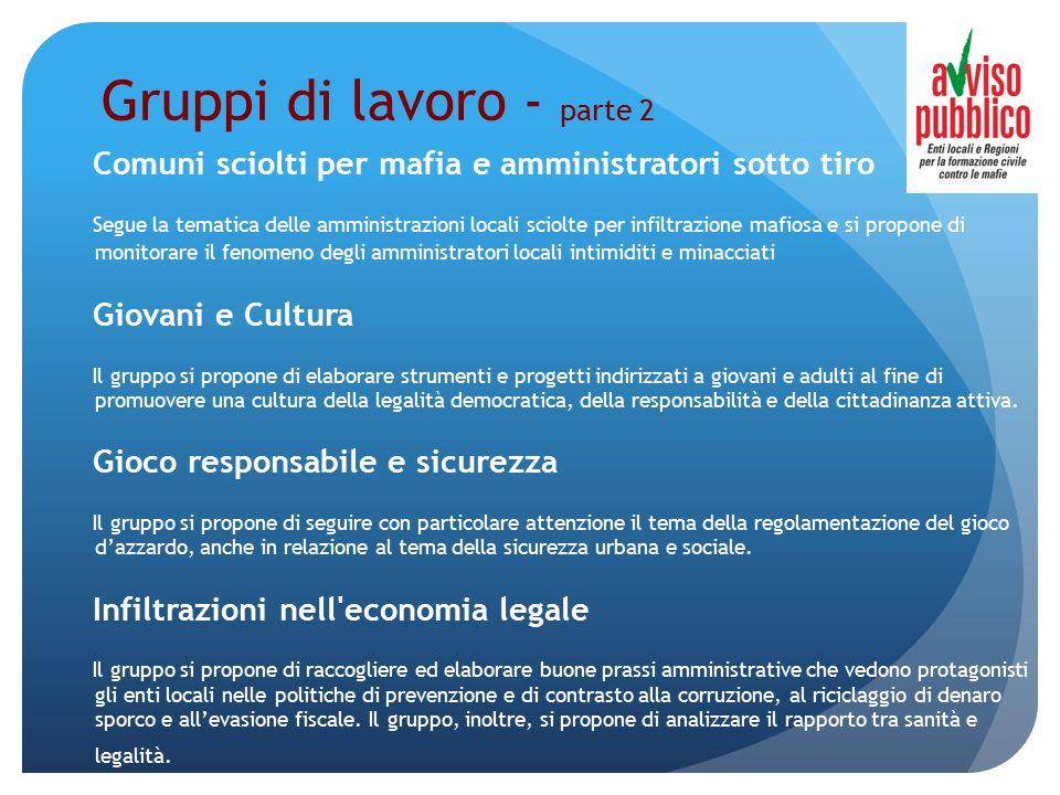 Gruppi di lavoro - parte 2 Comuni sciolti per mafia e amministratori sotto tiro Segue la tematica delle amministrazioni locali sciolte per infiltrazio