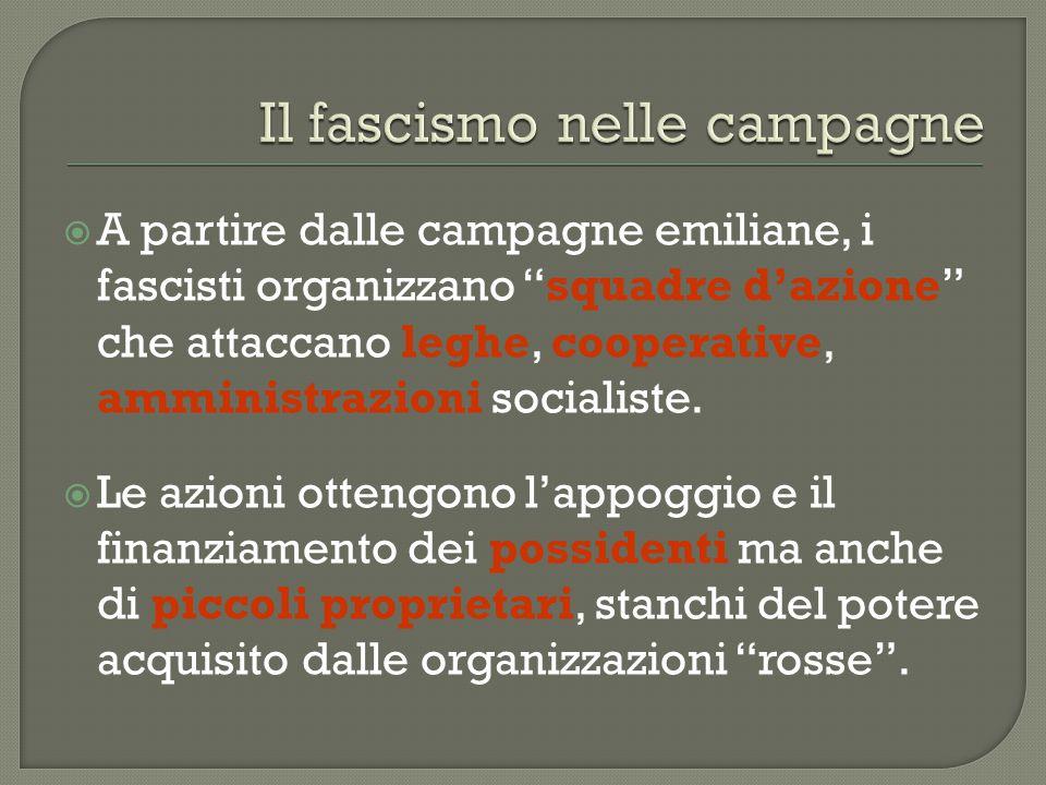 """ A partire dalle campagne emiliane, i fascisti organizzano """"squadre d'azione"""" che attaccano leghe, cooperative, amministrazioni socialiste.  Le azio"""