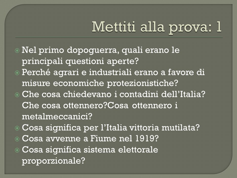  Nel primo dopoguerra, quali erano le principali questioni aperte?  Perché agrari e industriali erano a favore di misure economiche protezionistiche