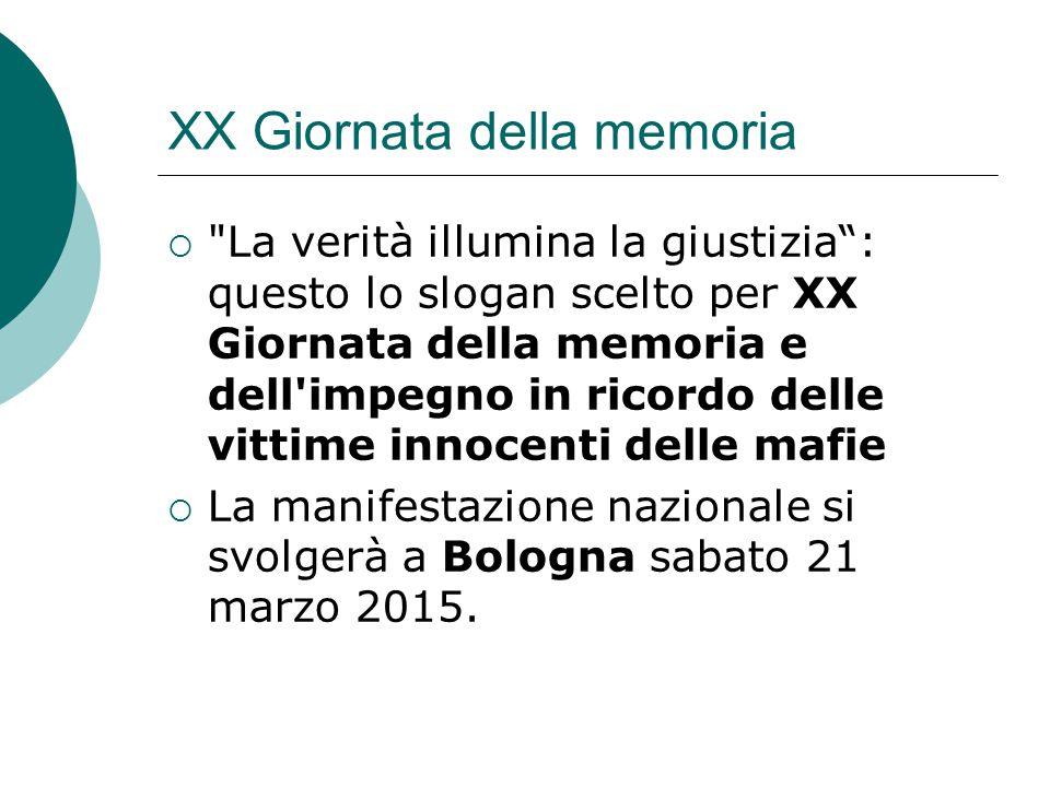 XX Giornata della memoria  La verità illumina la giustizia : questo lo slogan scelto per XX Giornata della memoria e dell impegno in ricordo delle vittime innocenti delle mafie  La manifestazione nazionale si svolgerà a Bologna sabato 21 marzo 2015.