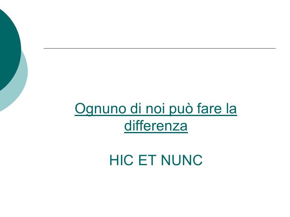 Ognuno di noi può fare la differenza Ognuno di noi può fare la differenza HIC ET NUNC