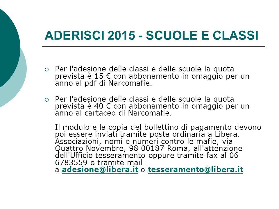 ADERISCI 2015 - SCUOLE E CLASSI  Per l adesione delle classi e delle scuole la quota prevista è 15 € con abbonamento in omaggio per un anno al pdf di Narcomafie.