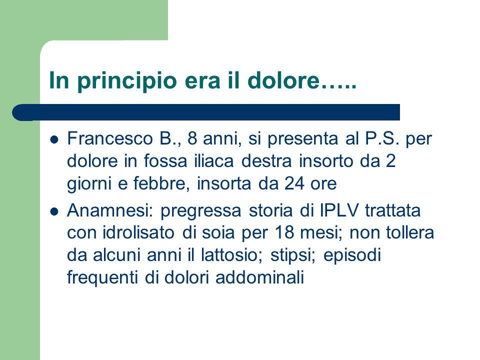 In principio era il dolore….. Francesco B., 8 anni, si presenta al P.S. per dolore in fossa iliaca destra insorto da 2 giorni e febbre, insorta da 24