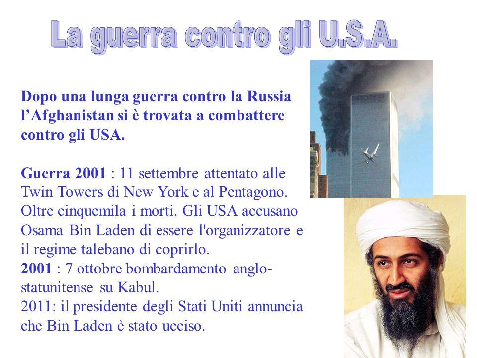 Dopo una lunga guerra contro la Russia l'Afghanistan si è trovata a combattere contro gli USA. Guerra 2001 : 11 settembre attentato alle Twin Towers d