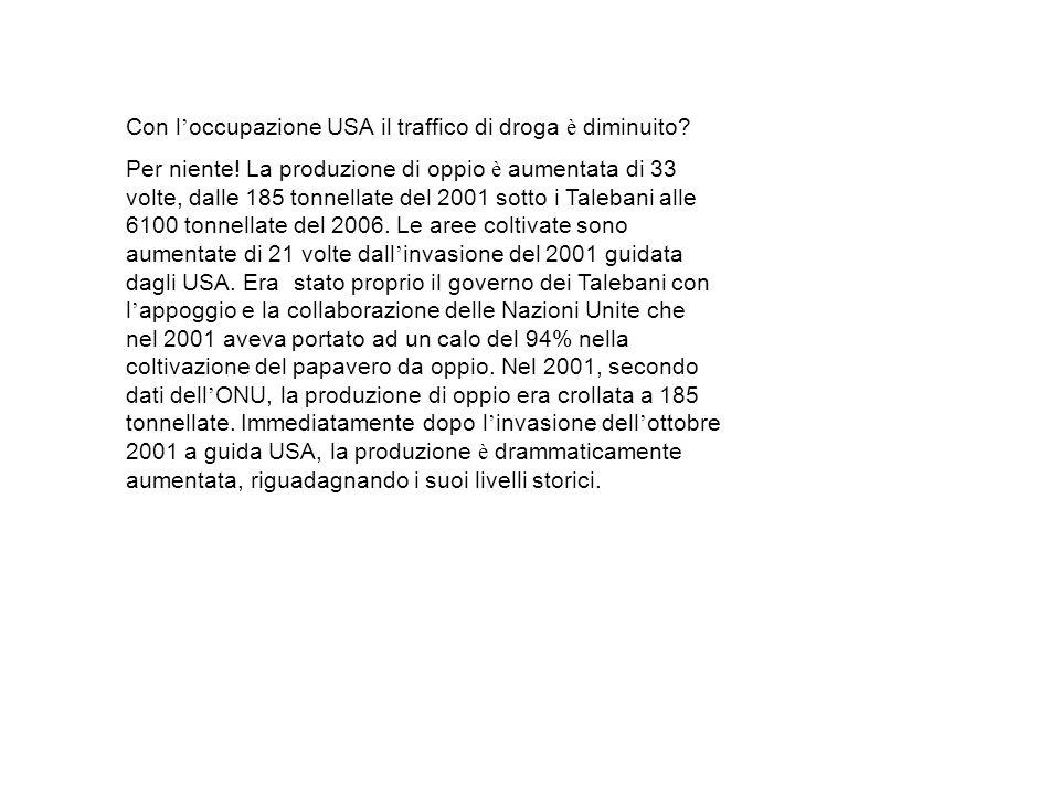 Con l ' occupazione USA il traffico di droga è diminuito? Per niente! La produzione di oppio è aumentata di 33 volte, dalle 185 tonnellate del 2001 so