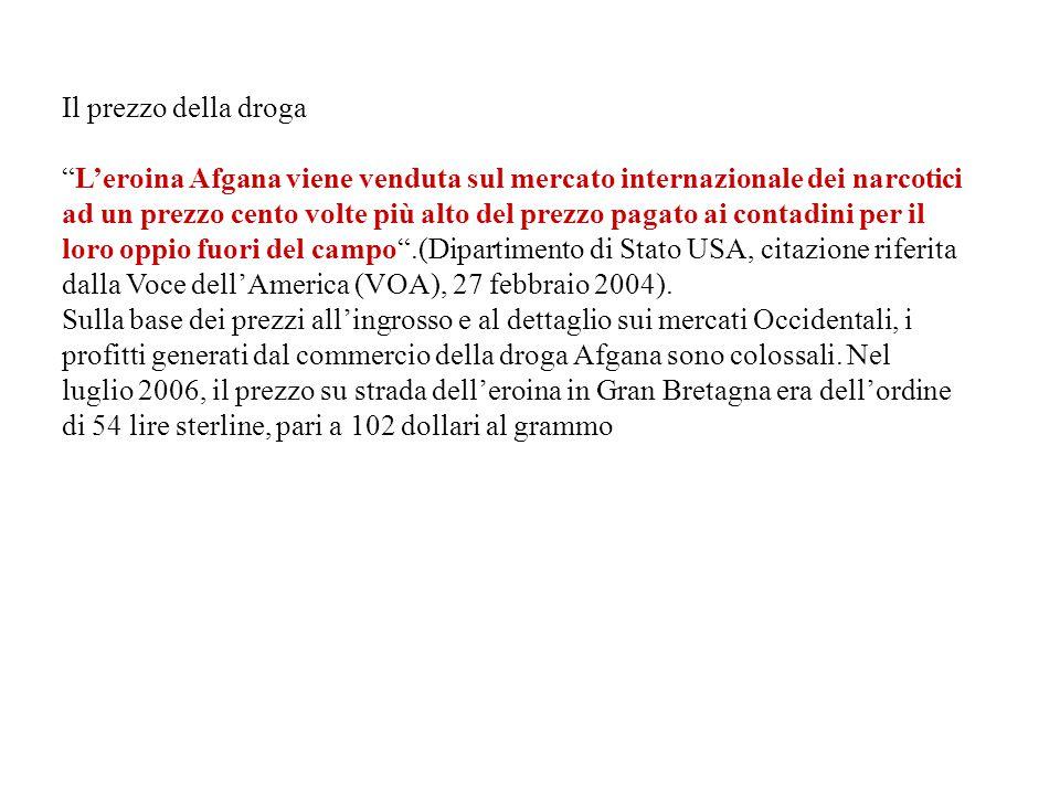 """Il prezzo della droga """"L'eroina Afgana viene venduta sul mercato internazionale dei narcotici ad un prezzo cento volte più alto del prezzo pagato ai c"""