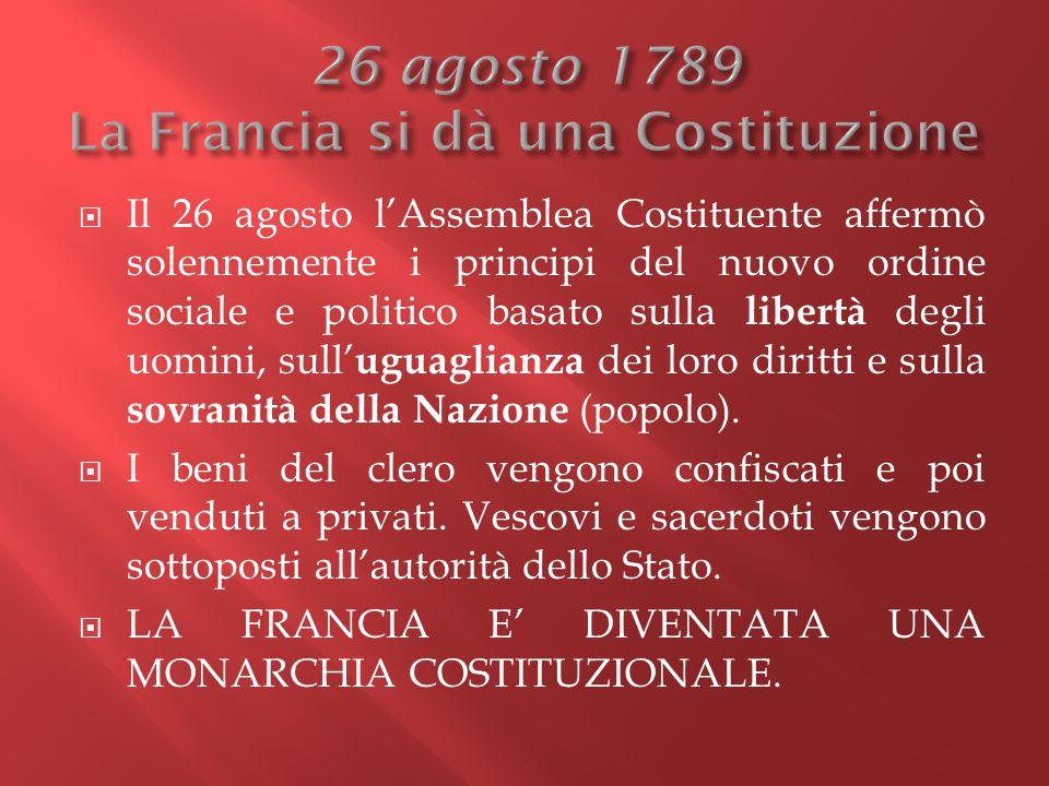  Il 26 agosto l'Assemblea Costituente affermò solennemente i principi del nuovo ordine sociale e politico basato sulla libertà degli uomini, sull' ug