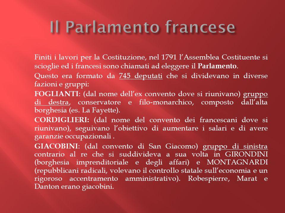 Finiti i lavori per la Costituzione, nel 1791 l'Assemblea Costituente si scioglie ed i francesi sono chiamati ad eleggere il Parlamento. Questo era fo