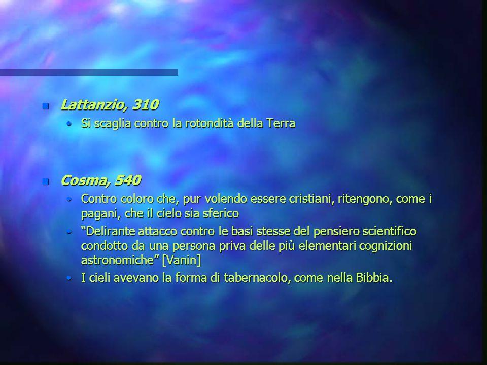 n Lattanzio, 310 Si scaglia contro la rotondità della TerraSi scaglia contro la rotondità della Terra n Cosma, 540 Contro coloro che, pur volendo esse