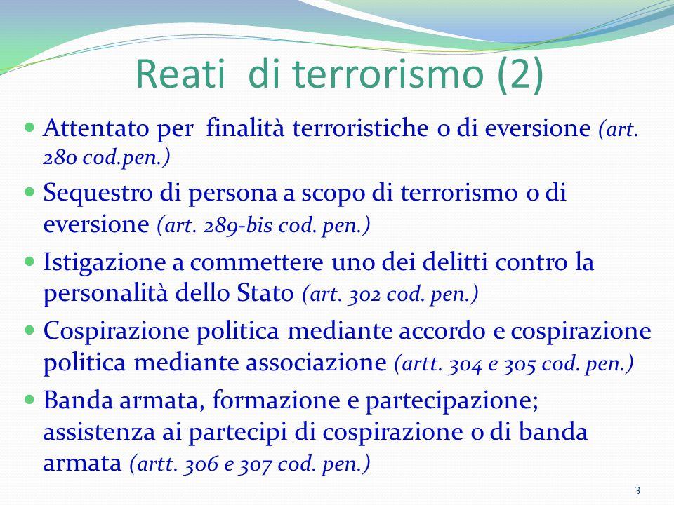 Reati di terrorismo (2) Attentato per finalità terroristiche o di eversione (art. 280 cod.pen.) Sequestro di persona a scopo di terrorismo o di eversi