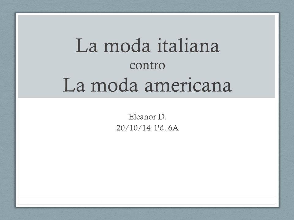 La moda italiana contro La moda americana Eleanor D. 20/10/14 Pd. 6A