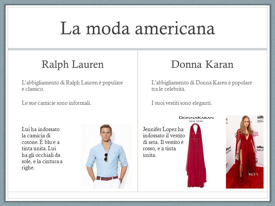 La moda americana Ralph Lauren L'abbigliamento di Ralph Lauren è populare e classico. Le sue camicie sono informali. Donna Karan L'abbigliamento di Do