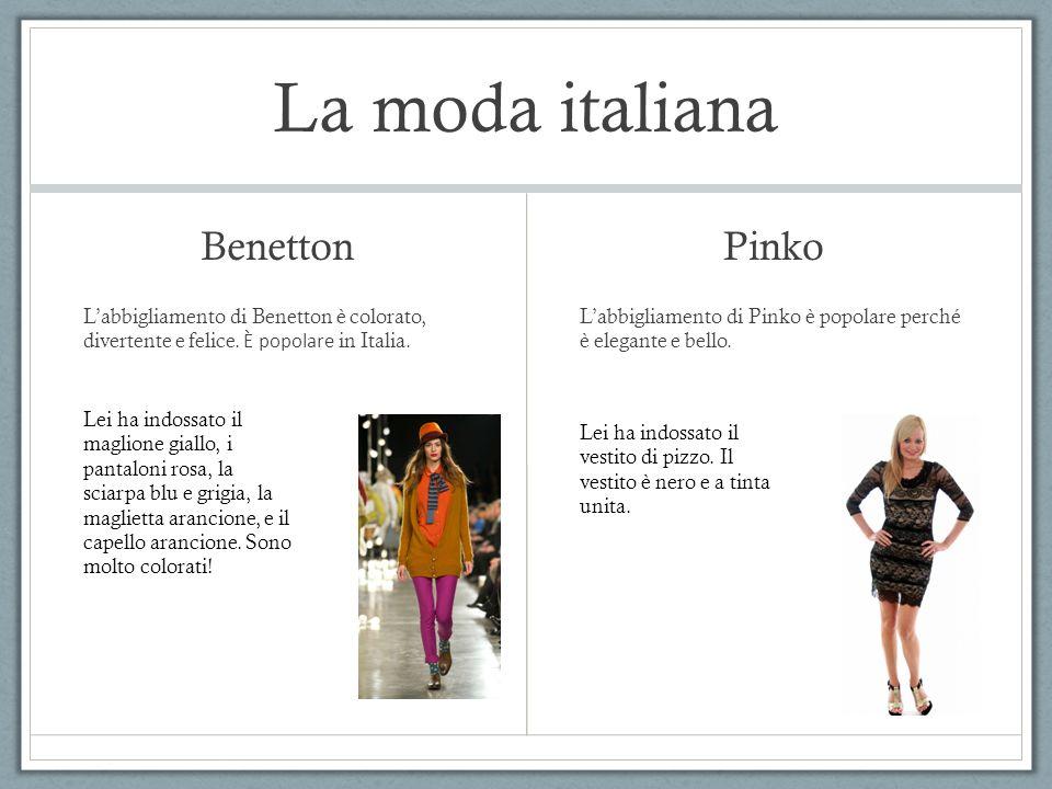 La moda italiana Benetton L'abbigliamento di Benetton è colorato, divertente e felice. È popolare in Italia. Pinko L'abbigliamento di Pinko è popolare