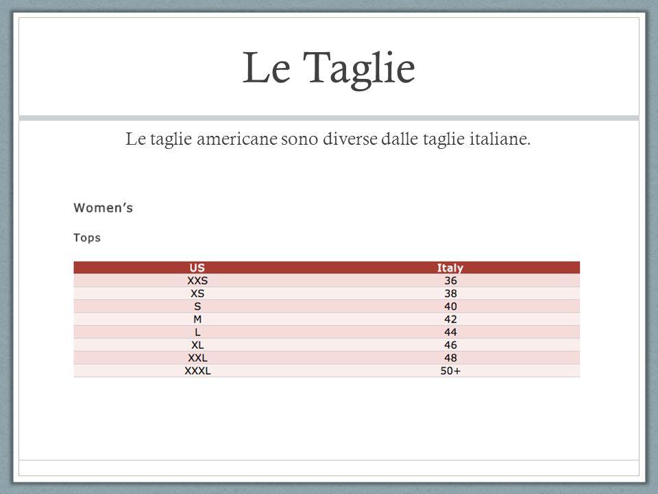 Le Taglie Le taglie americane sono diverse dalle taglie italiane.