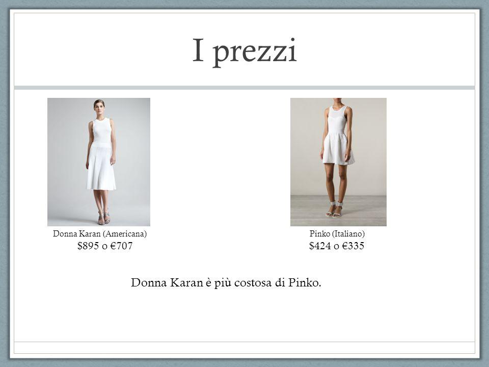 I prezzi Donna Karan (Americana) $895 o €707 Pinko (Italiano) $424 o €335 Donna Karan è più costosa di Pinko.