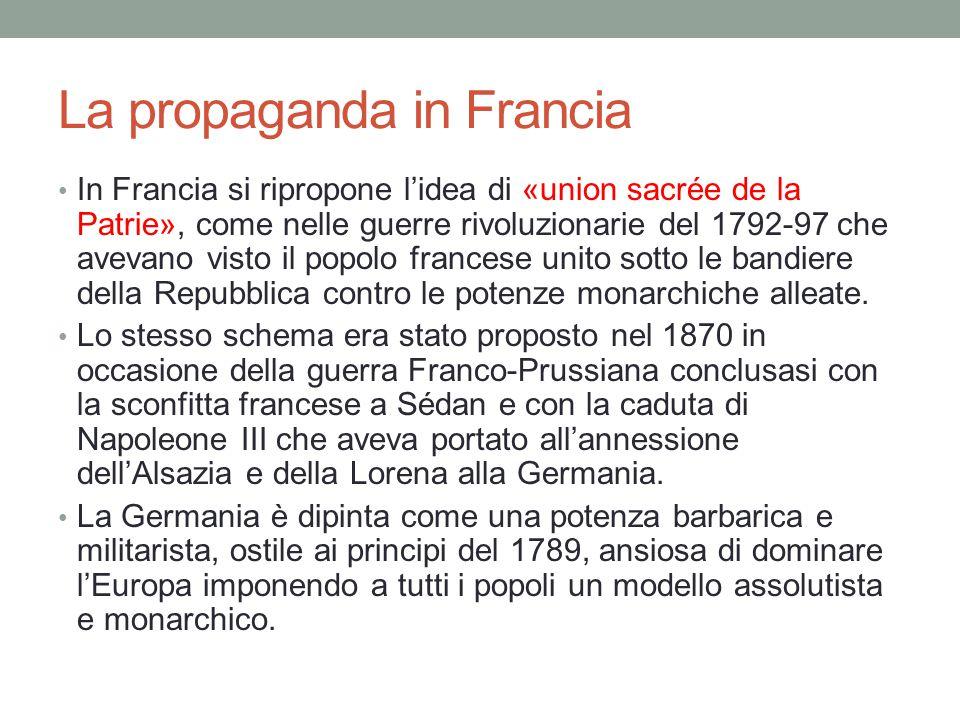 La propaganda in Francia In Francia si ripropone l'idea di «union sacrée de la Patrie», come nelle guerre rivoluzionarie del 1792-97 che avevano visto il popolo francese unito sotto le bandiere della Repubblica contro le potenze monarchiche alleate.